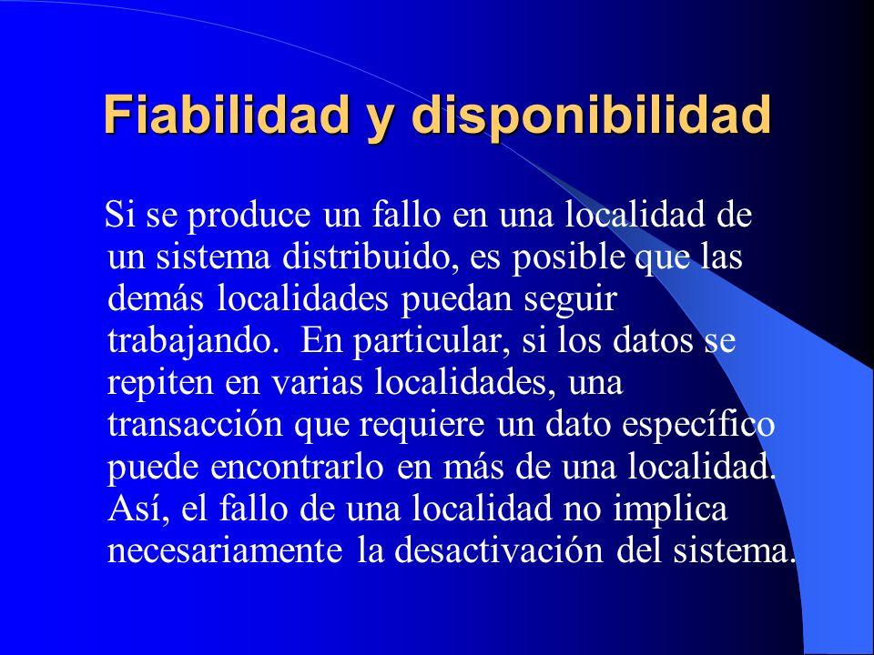 Fiabilidad y disponibilidad Si se produce un fallo en una localidad de un sistema distribuido, es posible que las demás localidades puedan seguir trab