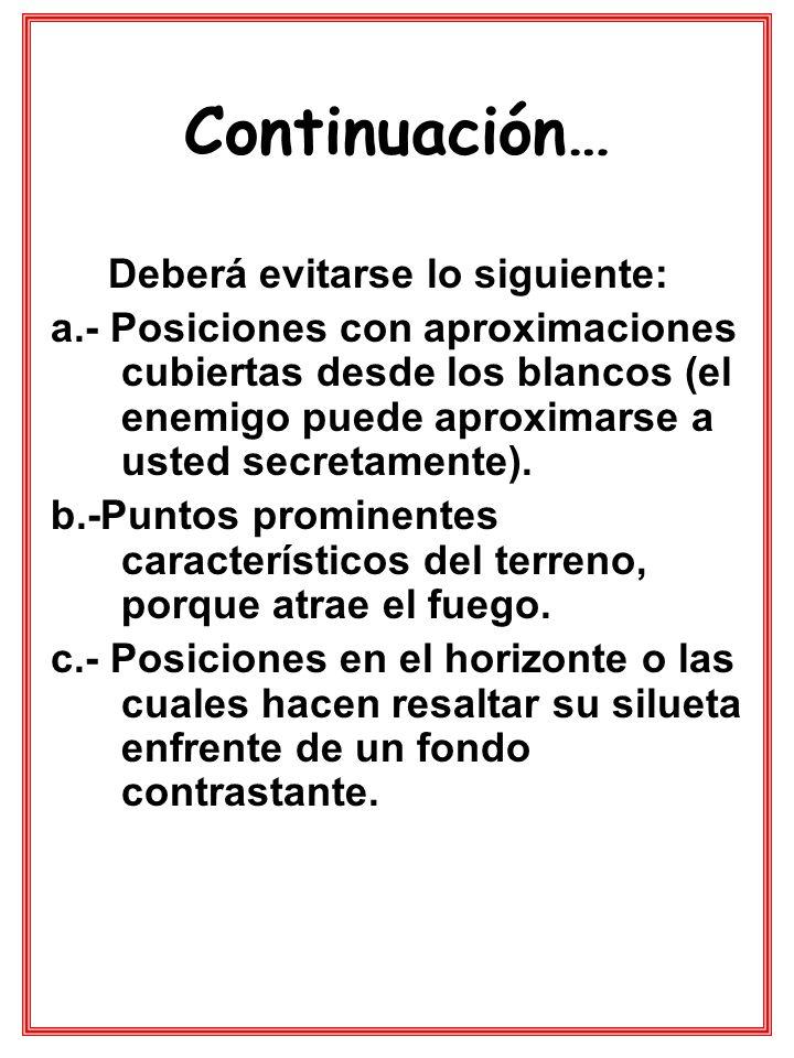 Continuación… Deberá evitarse lo siguiente: a.- Posiciones con aproximaciones cubiertas desde los blancos (el enemigo puede aproximarse a usted secret