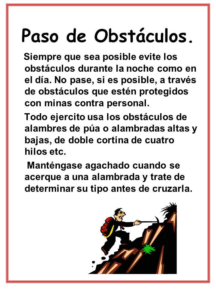 Paso de Obstáculos. Siempre que sea posible evite los obstáculos durante la noche como en el día. No pase, si es posible, a través de obstáculos que e