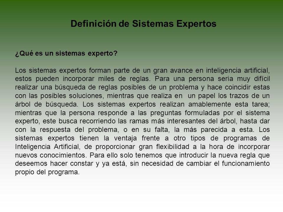Definición de Sistemas Expertos ¿Qué es un sistemas experto? Los sistemas expertos forman parte de un gran avance en inteligencia artificial, estos pu