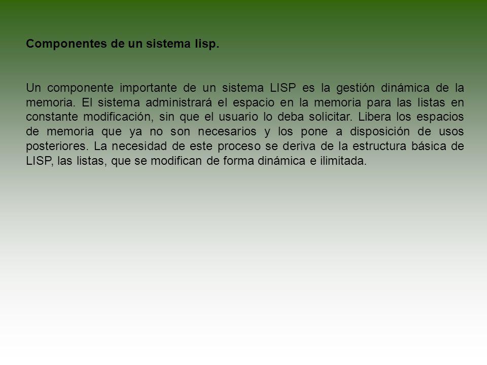 Componentes de un sistema lisp. Un componente importante de un sistema LISP es la gestión dinámica de la memoria. El sistema administrará el espacio e