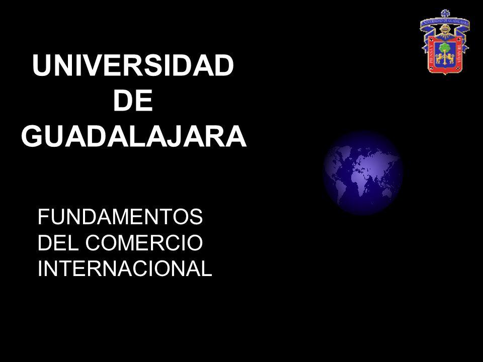 UNIVERSIDAD DE GUADALAJARA FUNDAMENTOS DEL COMERCIO INTERNACIONAL