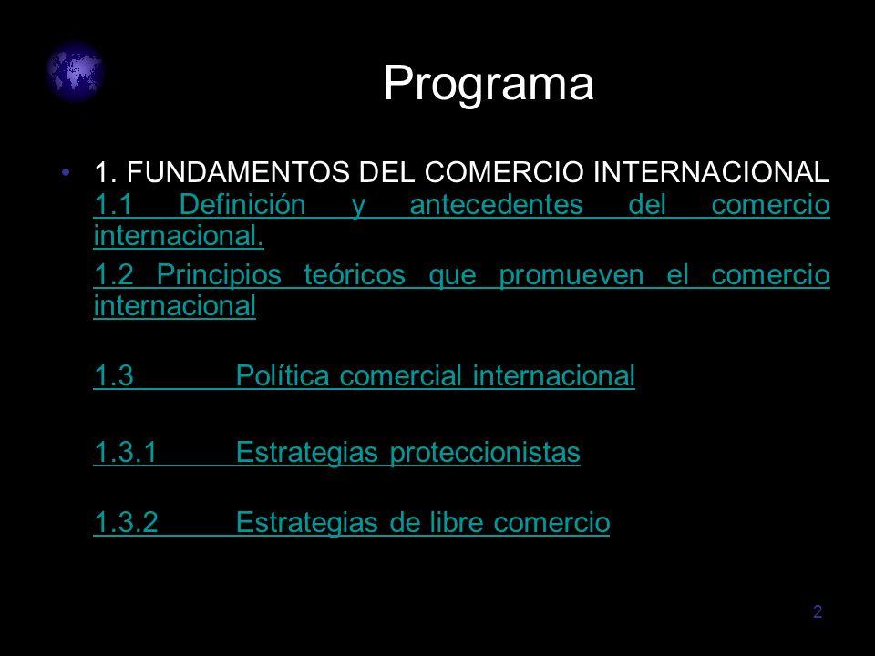 2 Programa 1. FUNDAMENTOS DEL COMERCIO INTERNACIONAL 1.1 Definición y antecedentes del comercio internacional. 1.1 Definición y antecedentes del comer