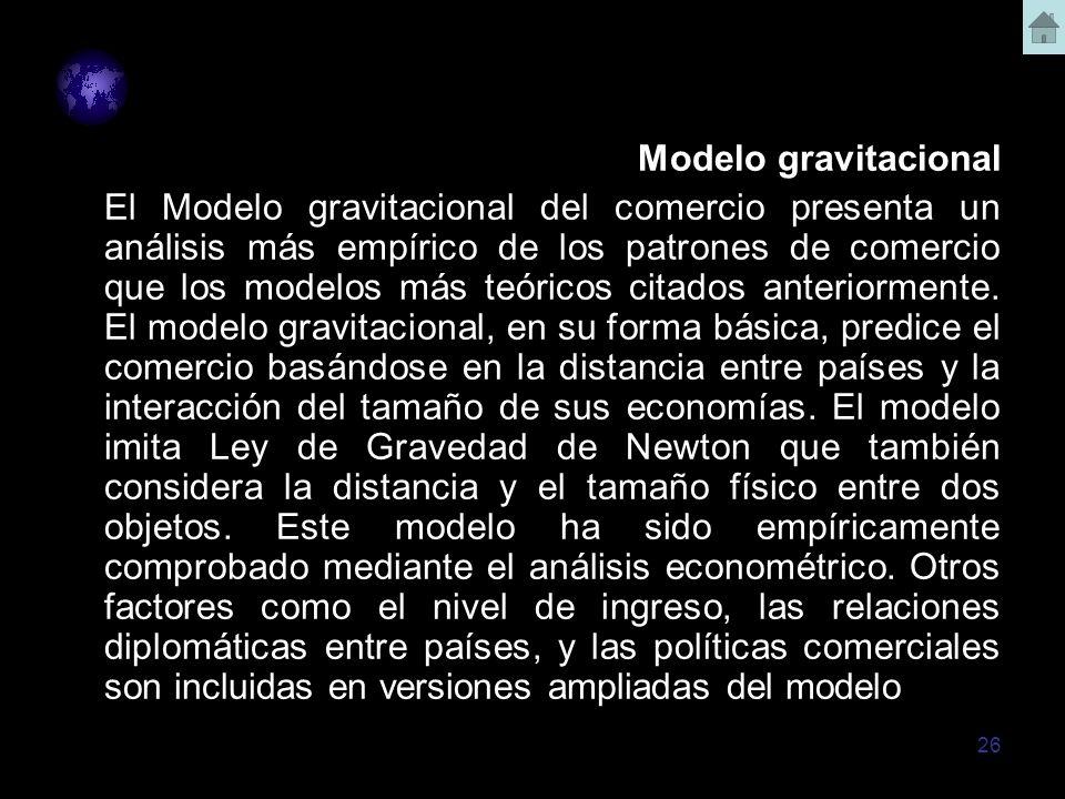 26 Modelo gravitacional El Modelo gravitacional del comercio presenta un análisis más empírico de los patrones de comercio que los modelos más teórico