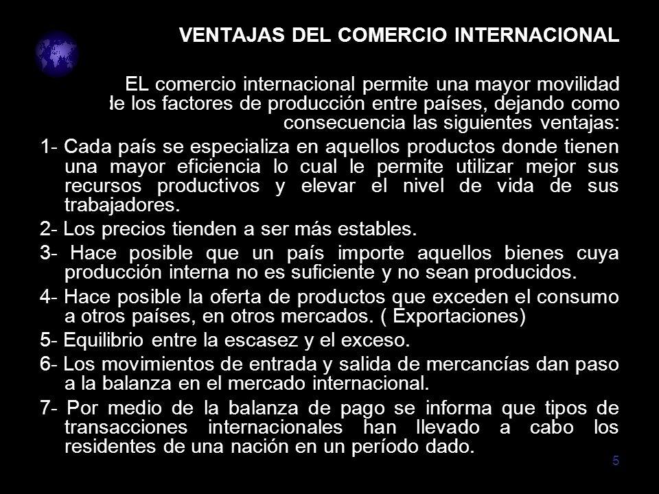 5 VENTAJAS DEL COMERCIO INTERNACIONAL EL comercio internacional permite una mayor movilidad de los factores de producción entre países, dejando como c