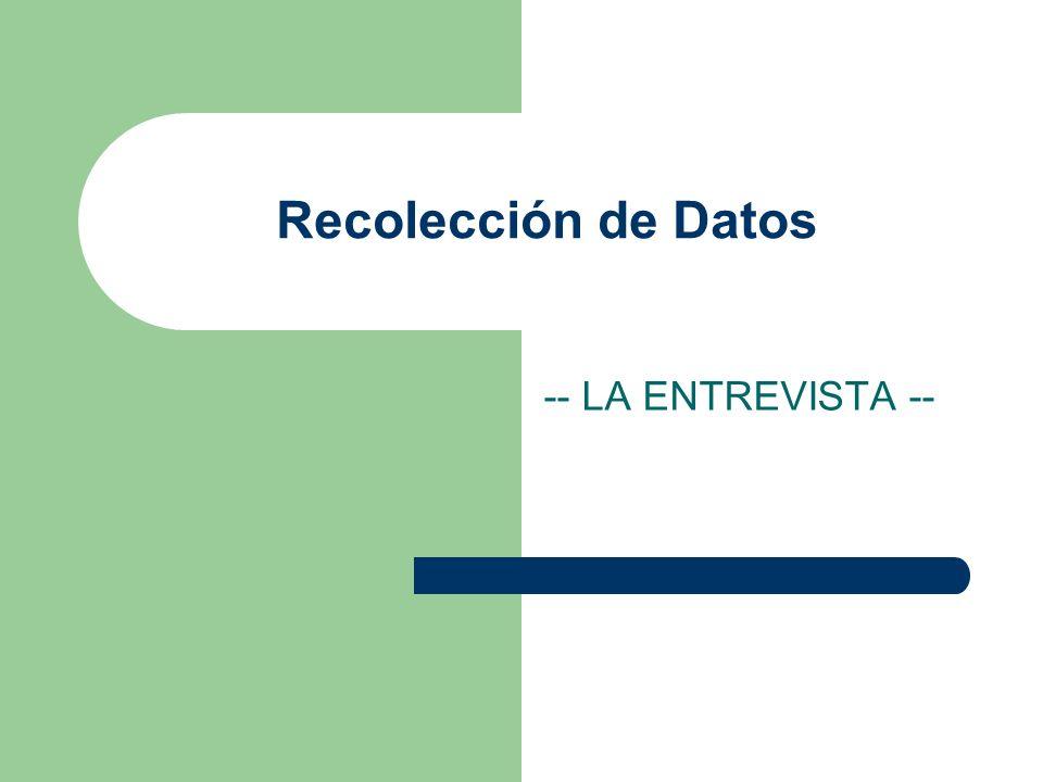 Recolección de Datos -- LA ENTREVISTA --