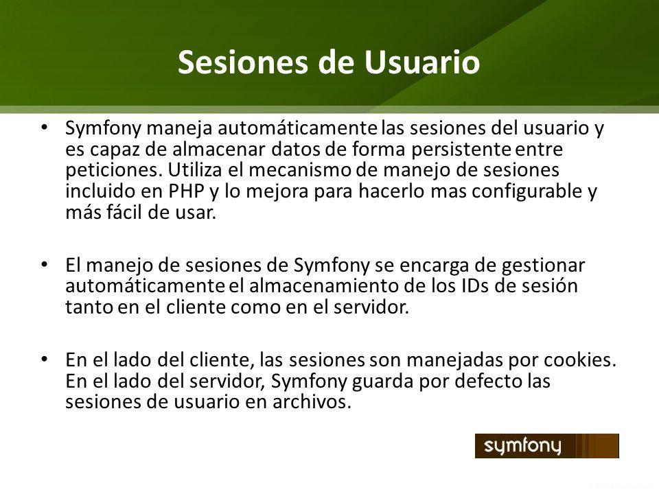 Sesiones de Usuario Symfony maneja automáticamente las sesiones del usuario y es capaz de almacenar datos de forma persistente entre peticiones. Utili