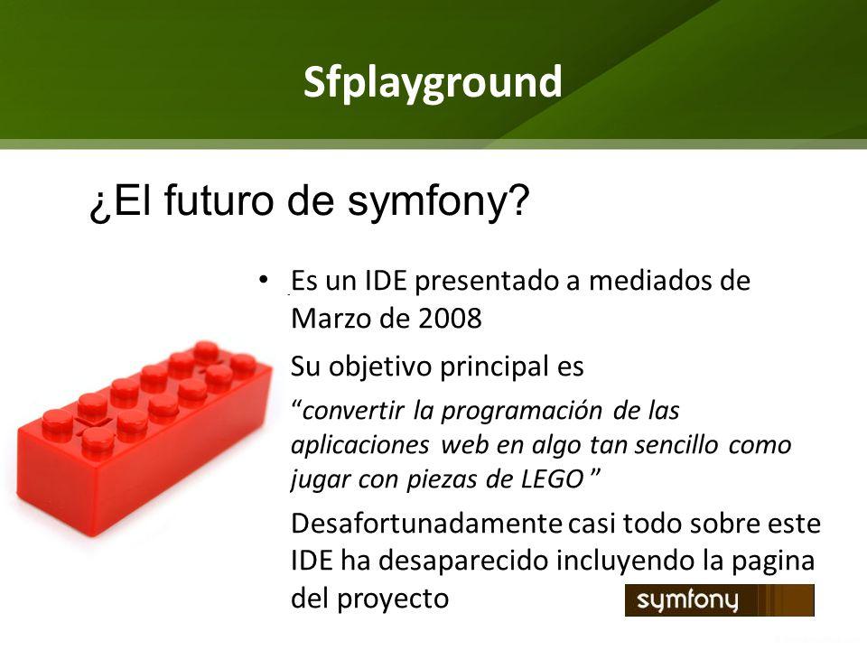Sfplayground Es un IDE presentado a mediados de Marzo de 2008 Su objetivo principal es convertir la programación de las aplicaciones web en algo tan s