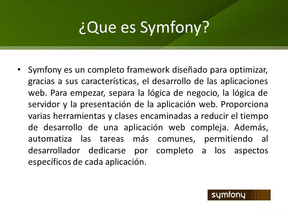 ¿Que es Symfony? Symfony es un completo framework diseñado para optimizar, gracias a sus características, el desarrollo de las aplicaciones web. Para