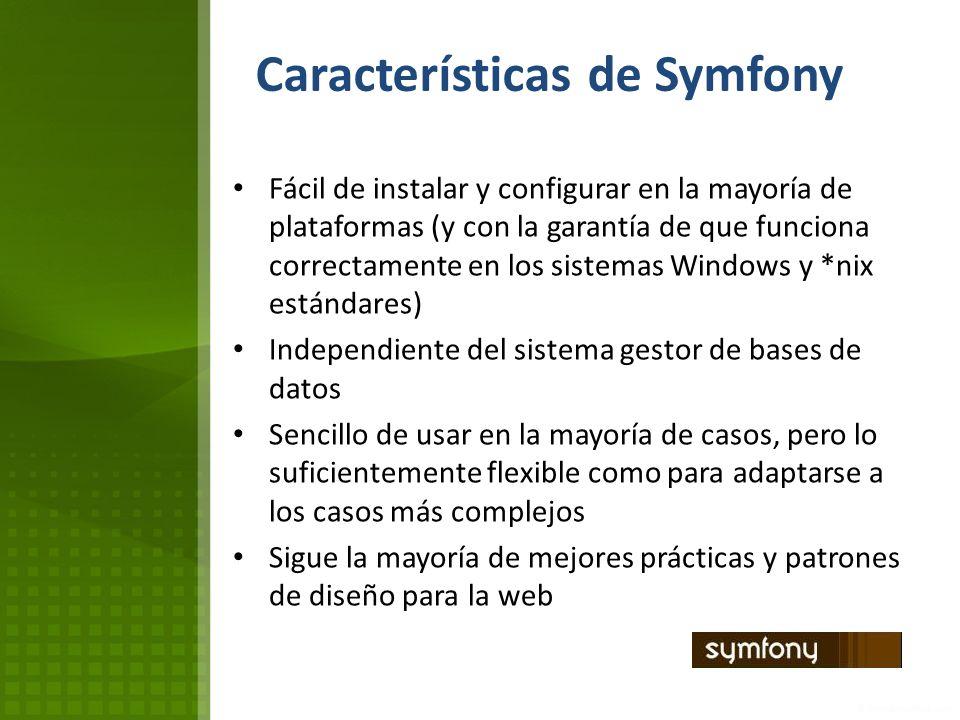Características de Symfony Fácil de instalar y configurar en la mayoría de plataformas (y con la garantía de que funciona correctamente en los sistema