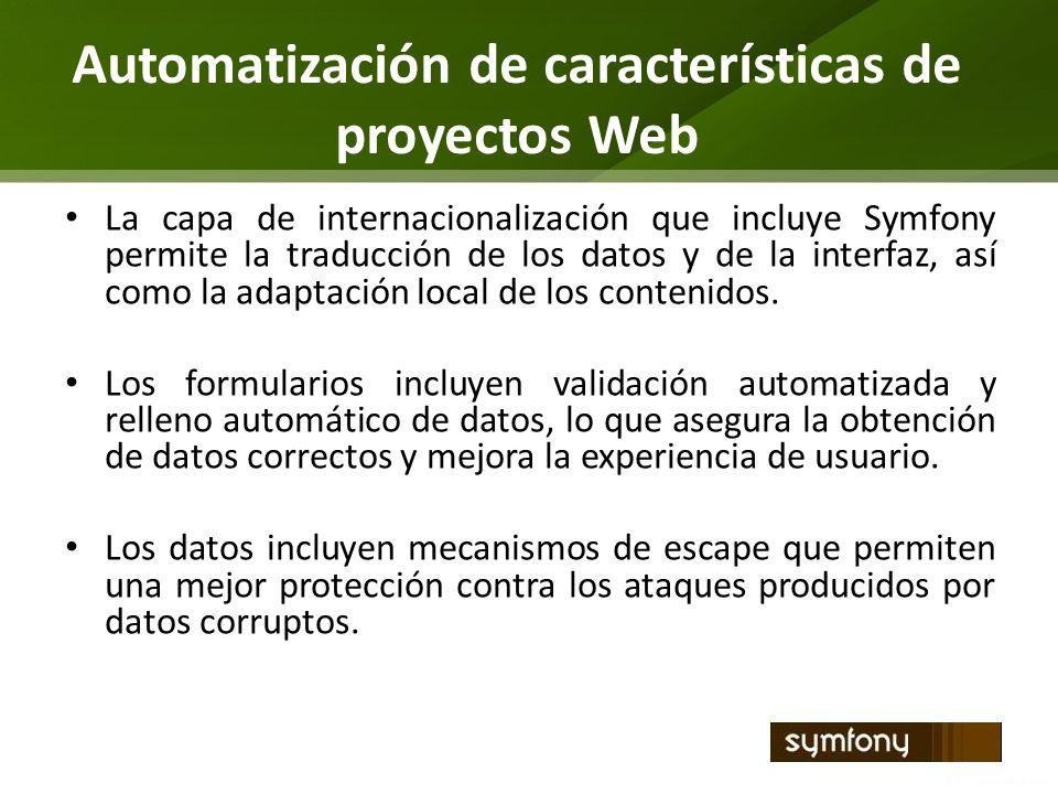 Automatización de características de proyectos Web La capa de internacionalización que incluye Symfony permite la traducción de los datos y de la inte