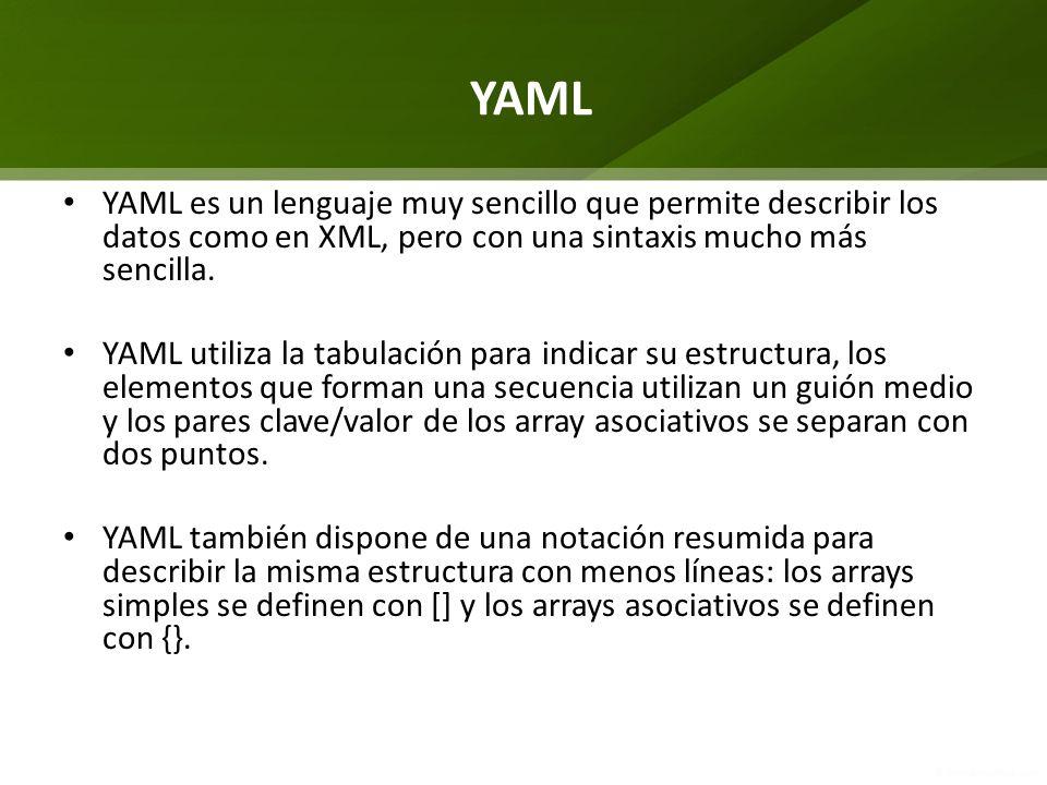 YAML YAML es un lenguaje muy sencillo que permite describir los datos como en XML, pero con una sintaxis mucho más sencilla. YAML utiliza la tabulació