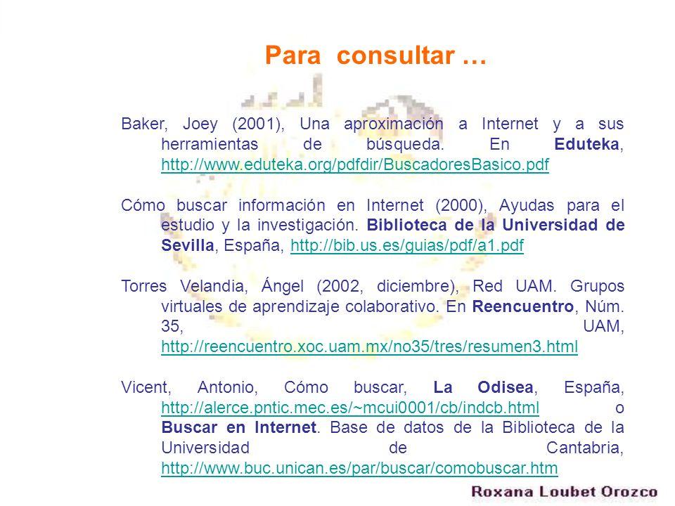 Baker, Joey (2001), Una aproximación a Internet y a sus herramientas de búsqueda. En Eduteka, http://www.eduteka.org/pdfdir/BuscadoresBasico.pdf http:
