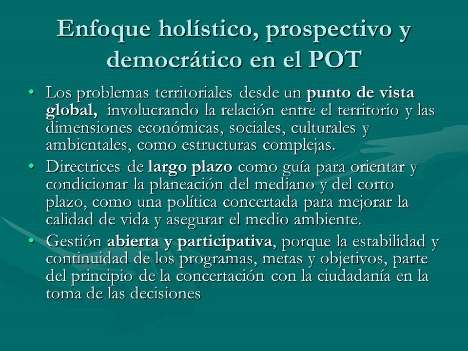 Enfoque holístico, prospectivo y democrático en el POT Los problemas territoriales desde un punto de vista global, involucrando la relación entre el t