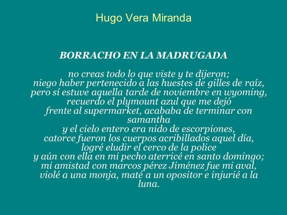 Hugo Vera Miranda BORRACHO EN LA MADRUGADA no creas todo lo que viste y te dijeron; niego haber pertenecido a las huestes de gilles de raíz, pero sí e