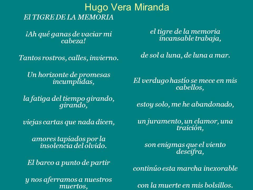Hugo Vera Miranda El TIGRE DE LA MEMORIA ¡Ah qué ganas de vaciar mi cabeza! Tantos rostros, calles, invierno. Un horizonte de promesas incumplidas, la