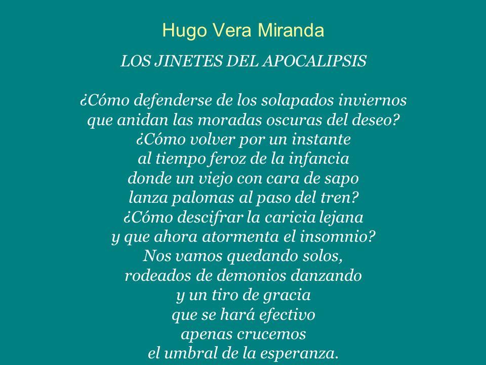 Hugo Vera Miranda LOS JINETES DEL APOCALIPSIS ¿Cómo defenderse de los solapados inviernos que anidan las moradas oscuras del deseo? ¿Cómo volver por u