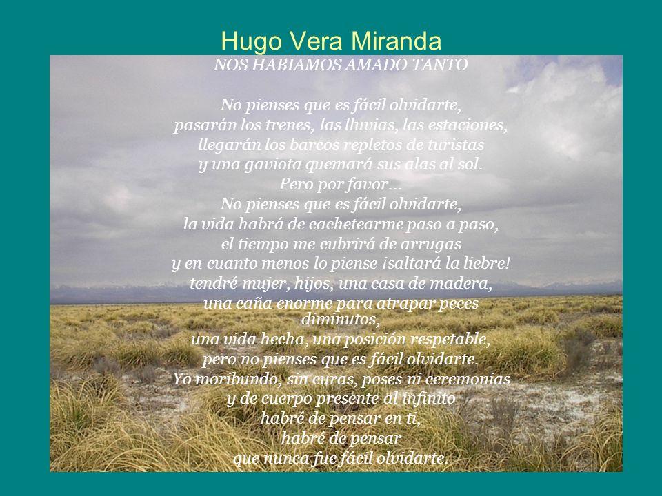 Hugo Vera Miranda NOS HABIAMOS AMADO TANTO No pienses que es fácil olvidarte, pasarán los trenes, las lluvias, las estaciones, llegarán los barcos rep