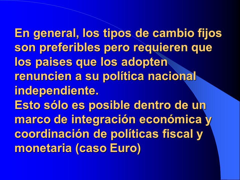 En general, los tipos de cambio fijos son preferibles pero requieren que los paises que los adopten renuncien a su política nacional independiente. Es
