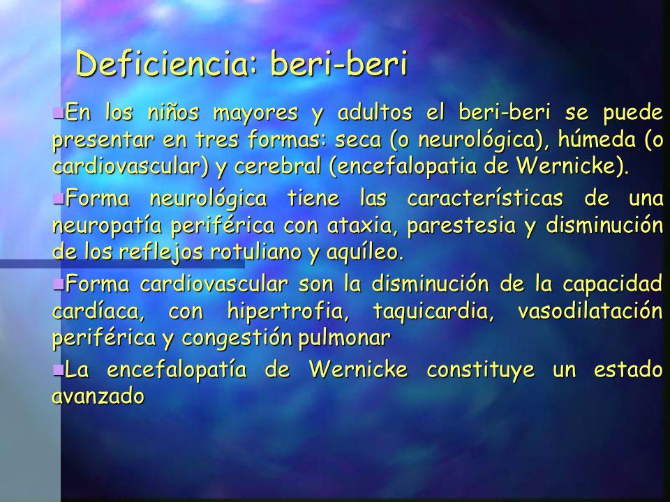 Deficiencia: beri-beri En los niños mayores y adultos el beri-beri se puede presentar en tres formas: seca (o neurológica), húmeda (o cardiovascular)