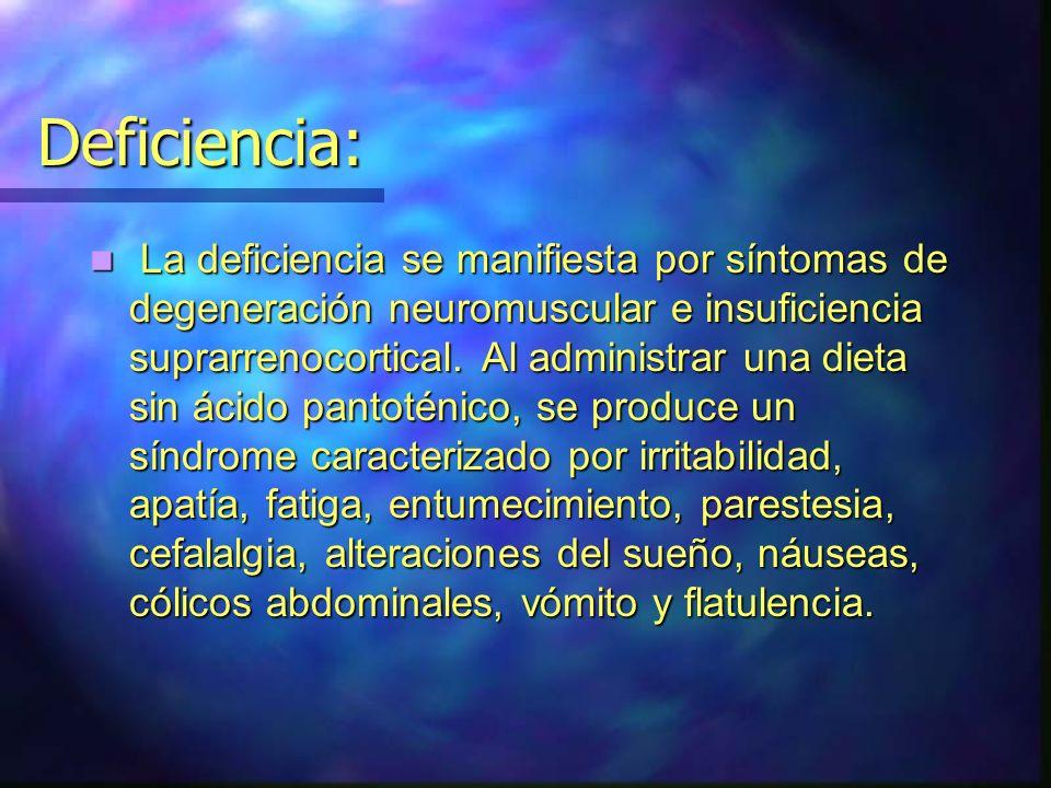 Deficiencia: La deficiencia se manifiesta por síntomas de degeneración neuromuscular e insuficiencia suprarrenocortical. Al administrar una dieta sin