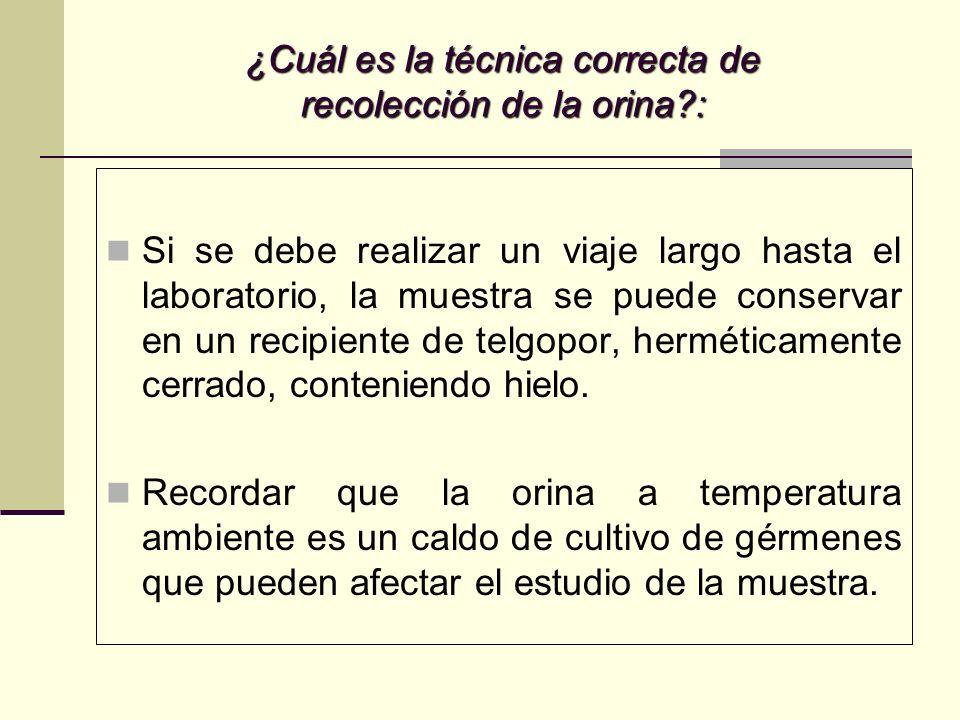 ¿Cuál es la técnica correcta de recolección de la orina?: Si se debe realizar un viaje largo hasta el laboratorio, la muestra se puede conservar en un