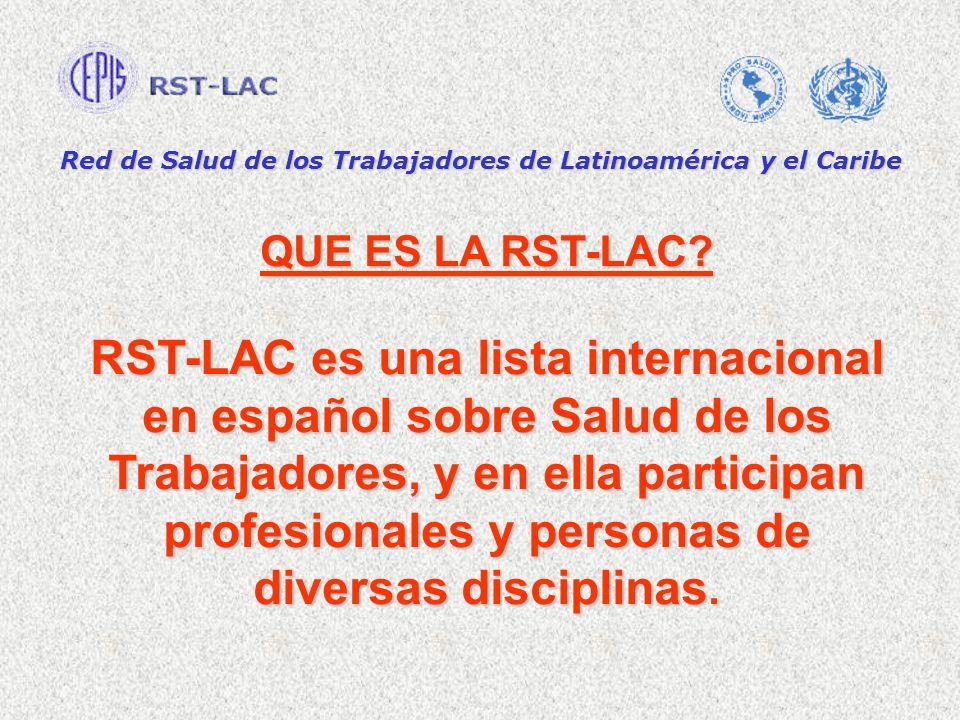 Red de Salud de los Trabajadores de Latinoamérica y el Caribe QUE ES LA RST-LAC? RST-LAC es una lista internacional en español sobre Salud de los Trab
