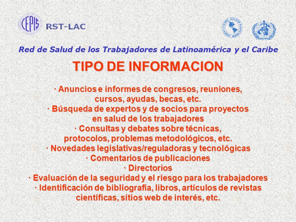 Red de Salud de los Trabajadores de Latinoamérica y el Caribe TIPO DE INFORMACION · Anuncios e informes de congresos, reuniones, cursos, ayudas, becas
