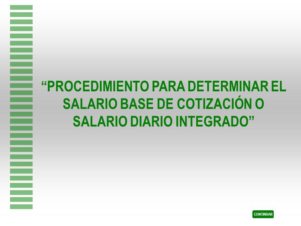 PROCEDIMIENTO PARA DETERMINAR EL SALARIO BASE DE COTIZACIÓN O SALARIO DIARIO INTEGRADO CONTINUAR