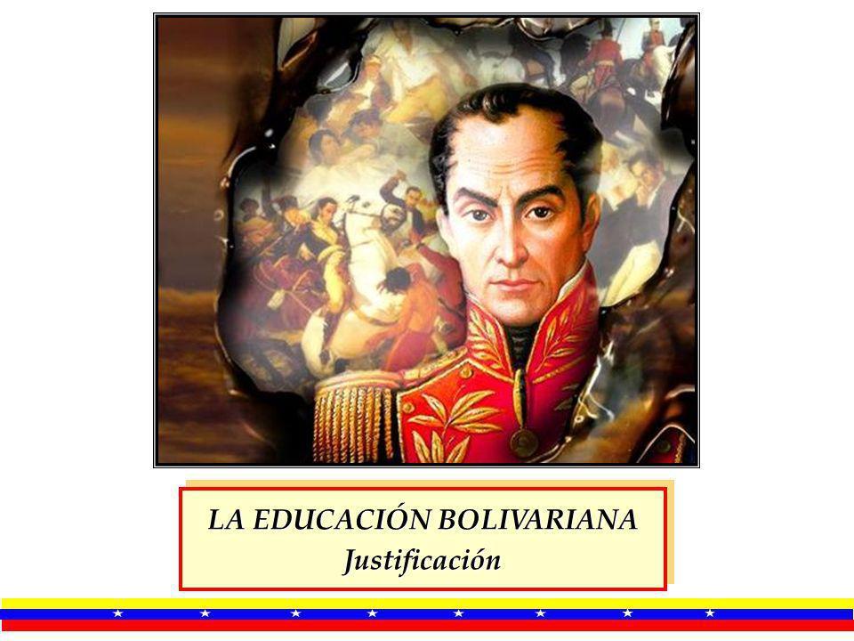 LA EDUCACIÓN BOLIVARIANA Justificación Justificación