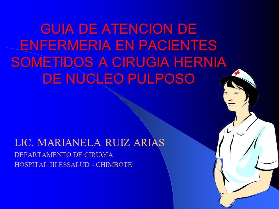GUIA DE ATENCION DE ENFERMERIA EN PACIENTES SOMETIDOS A CIRUGIA HERNIA DE NUCLEO PULPOSO LIC.