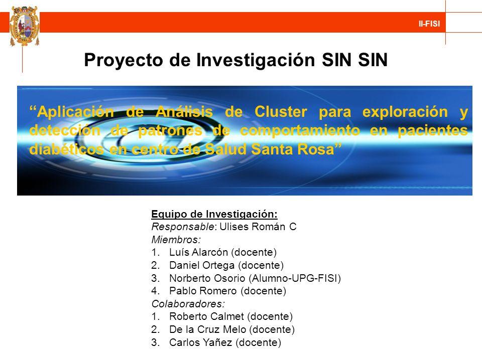 II-FISI Equipo de Investigación: Responsable: Ulises Román C Miembros: 1.Luís Alarcón (docente) 2.Daniel Ortega (docente) 3.Norberto Osorio (Alumno-UP