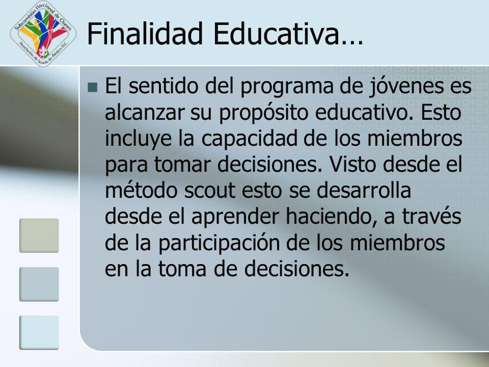 Finalidad Educativa… El sentido del programa de jóvenes es alcanzar su propósito educativo. Esto incluye la capacidad de los miembros para tomar decis