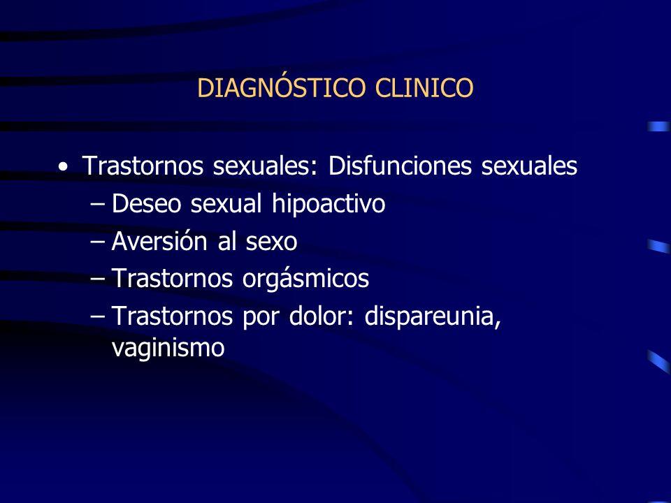DIAGNÓSTICO CLINICO Trastornos sexuales: Disfunciones sexuales –Deseo sexual hipoactivo –Aversión al sexo –Trastornos orgásmicos –Trastornos por dolor