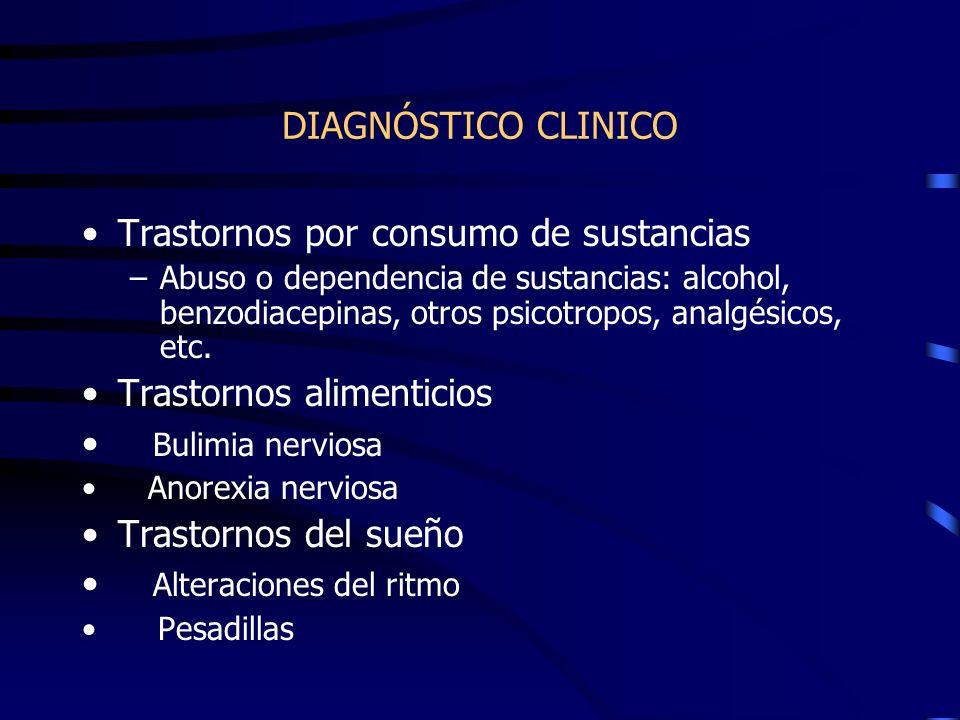 DIAGNÓSTICO CLINICO Trastornos por consumo de sustancias –Abuso o dependencia de sustancias: alcohol, benzodiacepinas, otros psicotropos, analgésicos,