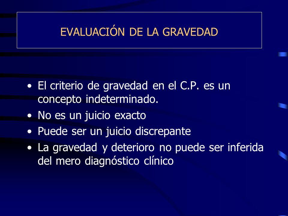 EVALUACIÓN DE LA GRAVEDAD El criterio de gravedad en el C.P. es un concepto indeterminado. No es un juicio exacto Puede ser un juicio discrepante La g