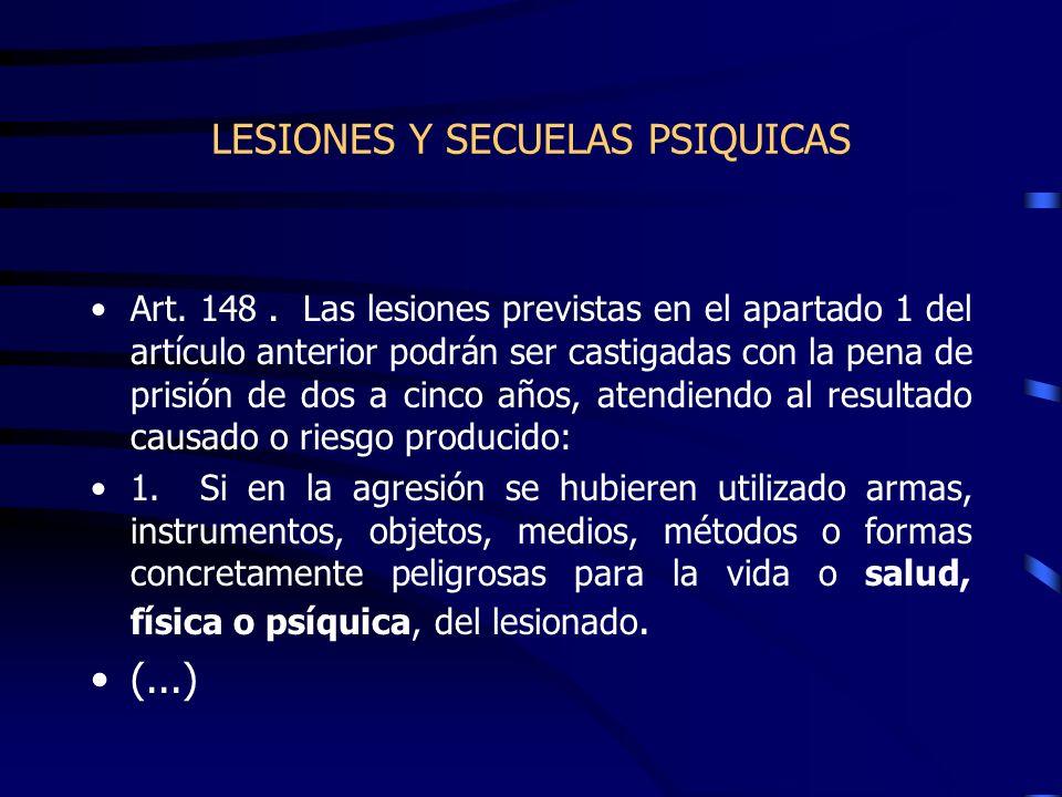 LESIONES Y SECUELAS PSIQUICAS Art. 148. Las lesiones previstas en el apartado 1 del artículo anterior podrán ser castigadas con la pena de prisión de