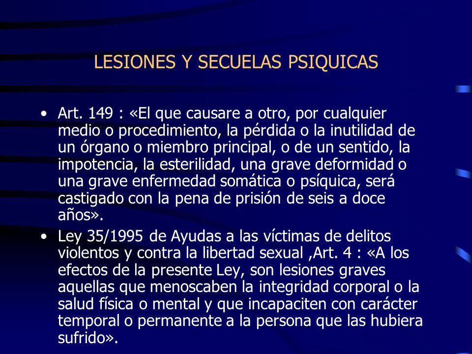 LESIONES Y SECUELAS PSIQUICAS Art. 149 : «El que causare a otro, por cualquier medio o procedimiento, la pérdida o la inutilidad de un órgano o miembr