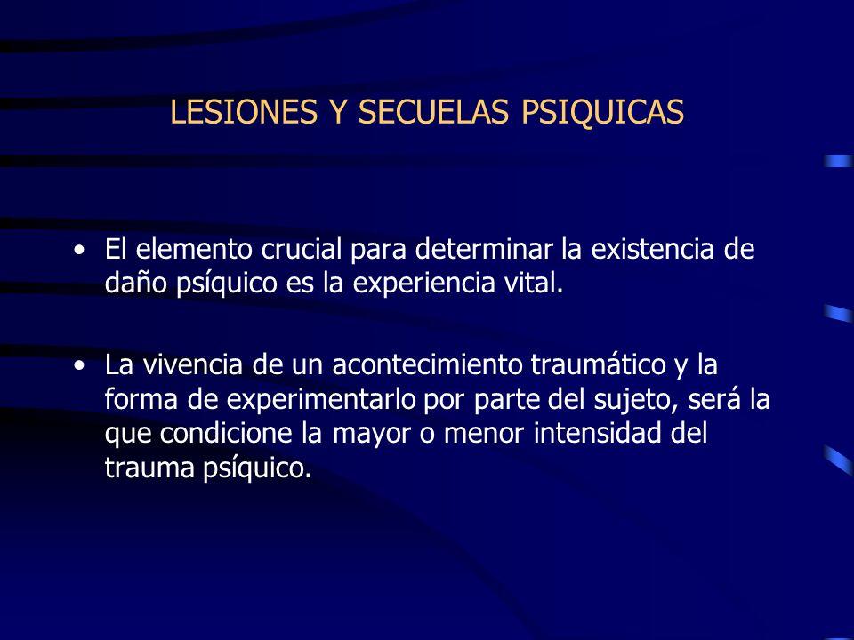 LESIONES Y SECUELAS PSIQUICAS Vivencia generadora de daño 1) una vivencia amenazadora, que atenta contra la integridad del sujeto, que le enfrenta a la muerte, que le genera miedo, terror, etc.