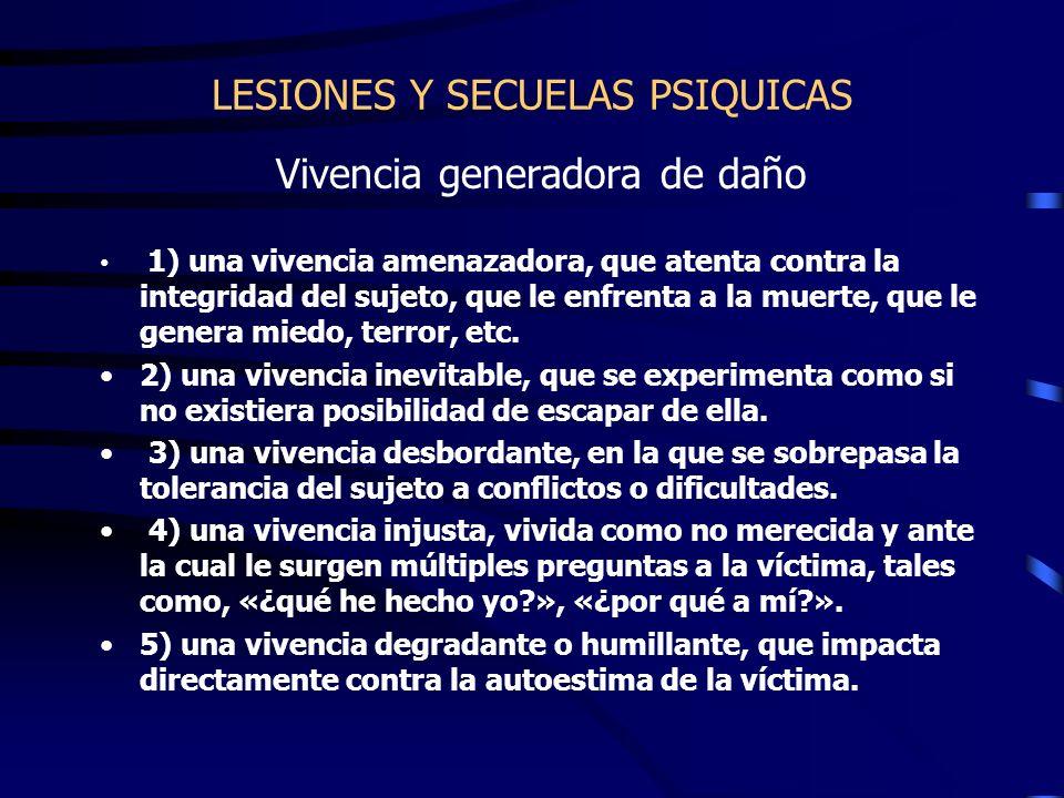 LESIONES Y SECUELAS PSIQUICAS Vivencia generadora de daño 1) una vivencia amenazadora, que atenta contra la integridad del sujeto, que le enfrenta a l