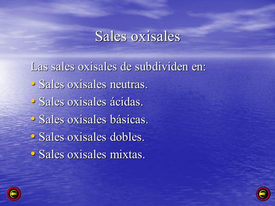 Sales oxisales Las sales oxisales de subdividen en: Sales oxisales neutras. Sales oxisales neutras. Sales oxisales ácidas. Sales oxisales ácidas. Sale