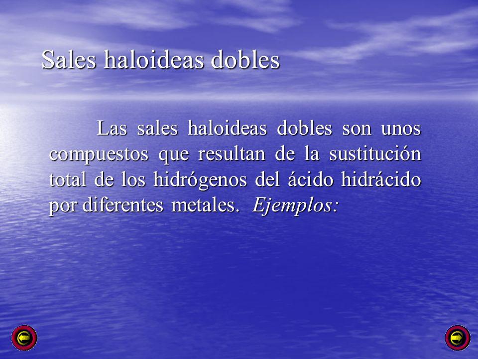 Sales haloideas dobles Las sales haloideas dobles son unos compuestos que resultan de la sustitución total de los hidrógenos del ácido hidrácido por d