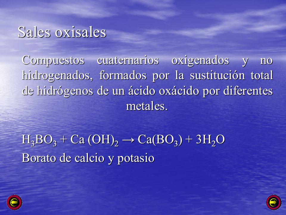 Sales oxisales Compuestos cuaternarios oxigenados y no hidrogenados, formados por la sustitución total de hidrógenos de un ácido oxácido por diferente