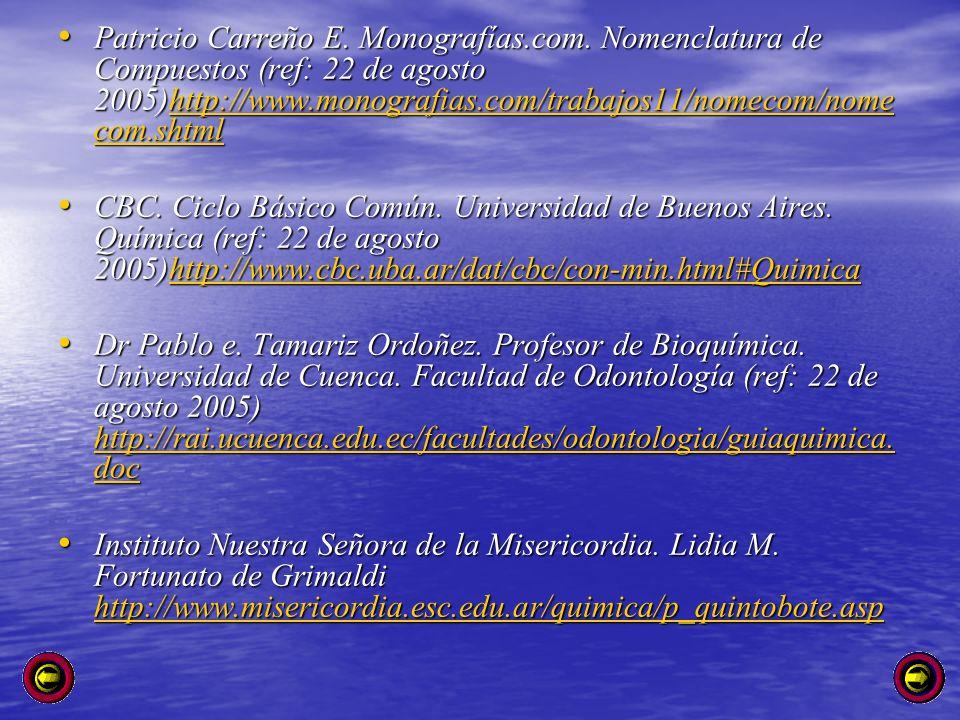 Patricio Carreño E. Monografías.com. Nomenclatura de Compuestos (ref: 22 de agosto 2005)http://www.monografias.com/trabajos11/nomecom/nome com.shtml P