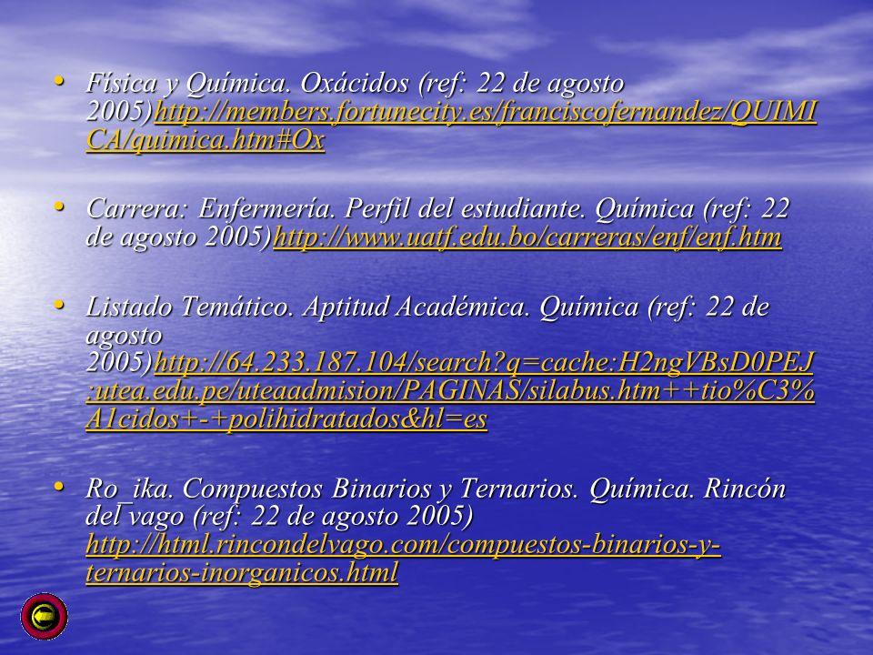Física y Química. Oxácidos (ref: 22 de agosto 2005)http://members.fortunecity.es/franciscofernandez/QUIMI CA/quimica.htm#Ox Física y Química. Oxácidos