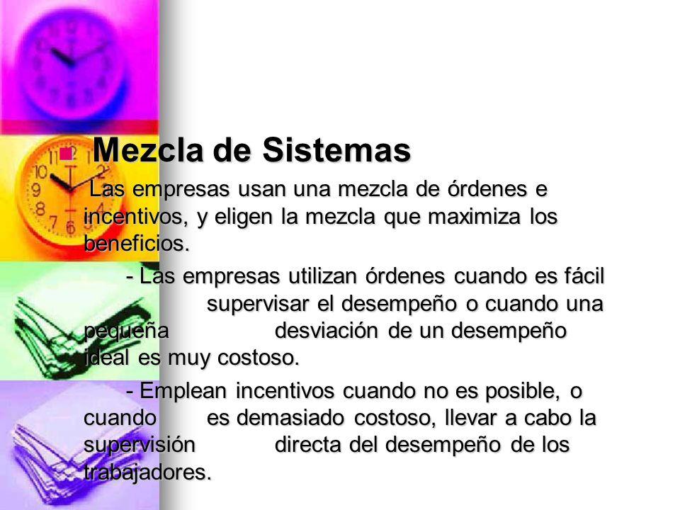 Mezcla de Sistemas Mezcla de Sistemas Las empresas usan una mezcla de órdenes e incentivos, y eligen la mezcla que maximiza los beneficios. Las empres