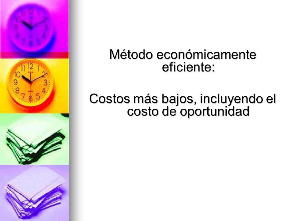 Método económicamente eficiente: Costos más bajos, incluyendo el costo de oportunidad