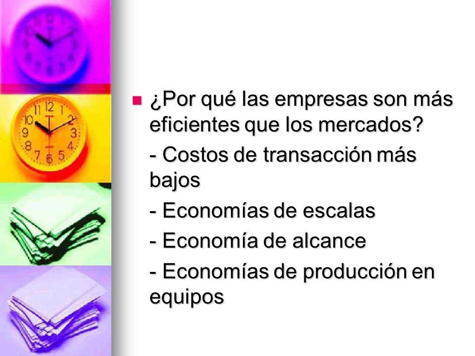 ¿Por qué las empresas son más eficientes que los mercados? ¿Por qué las empresas son más eficientes que los mercados? - Costos de transacción más bajo