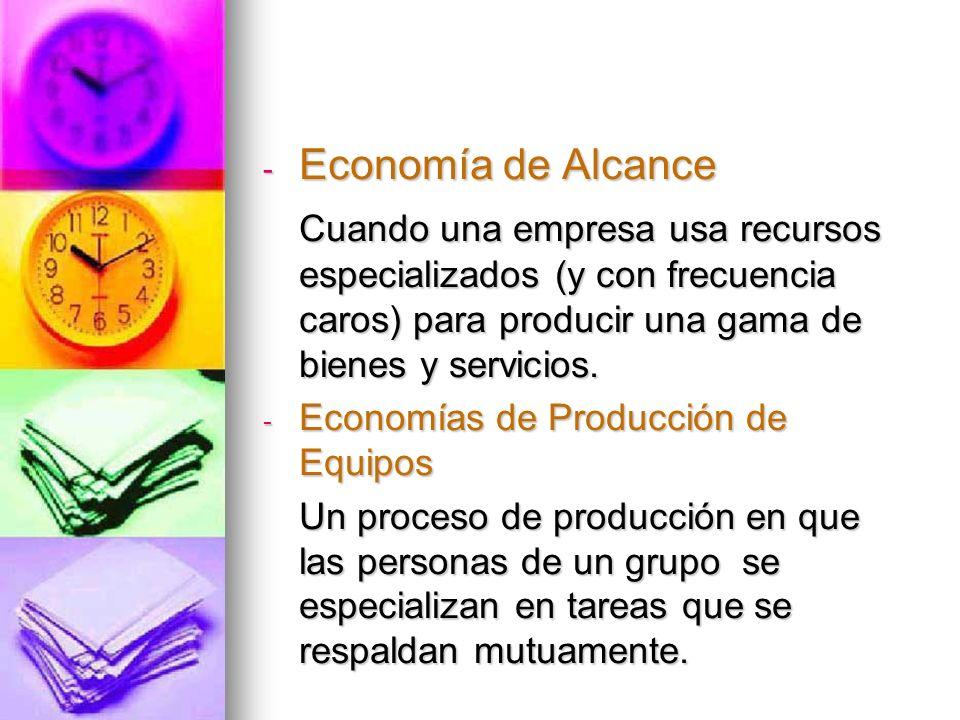 - Economía de Alcance Cuando una empresa usa recursos especializados (y con frecuencia caros) para producir una gama de bienes y servicios. - Economía