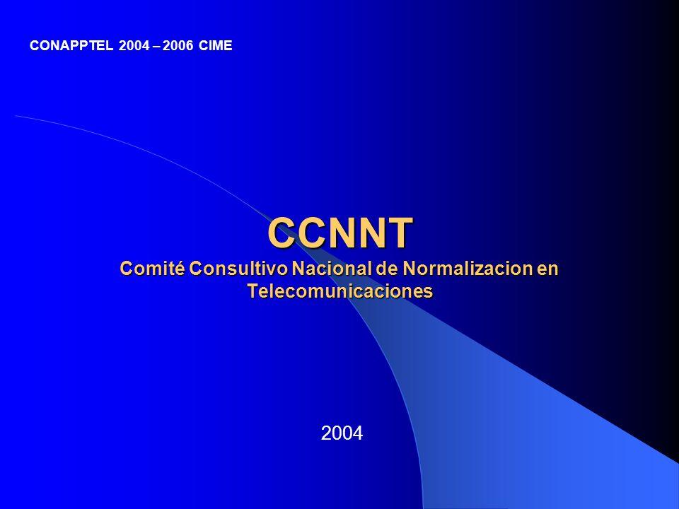 CCNNT Comité Consultivo Nacional de Normalizacion en Telecomunicaciones 2004 CONAPPTEL 2004 – 2006 CIME